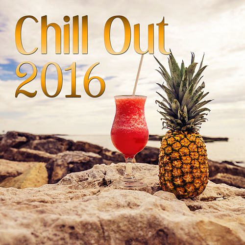 Chill Out 2016 – Deep Vibes, Tropical Sounds, Chill Out Music, Pure Relaxation, Lounge Ambient von Chillout Café
