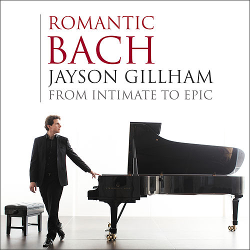 Romantic Bach: From Intimate to Epic by Jayson Gillham