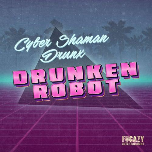 Drunken Robot by Cyber Shaman