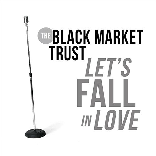 Let's Fall in Love de The Black Market Trust