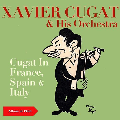 Cugat In France, Spain & Italy (Album of 1960) by Xavier Cugat & His Orchestra