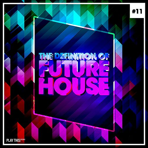 The Definition of Future House, Vol. 11 von Various Artists