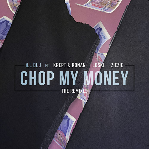 Chop My Money (The Remixes) von Ill Blu