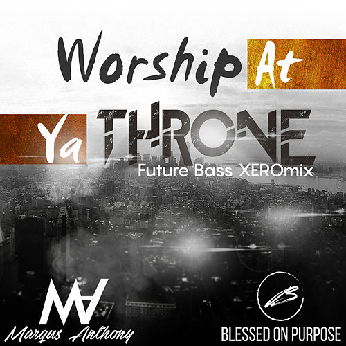 Worship at Ya Throne (Future Bass XEROmix) by Marqus Anthony