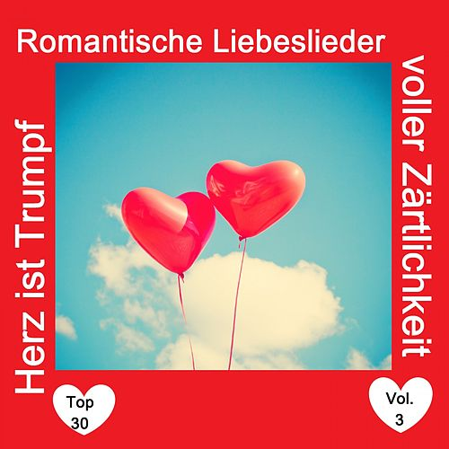 Top 30: Herz ist Trumpf - Romantische Liebeslieder voller Zärtlichkeit, Vol. 3 de Various Artists