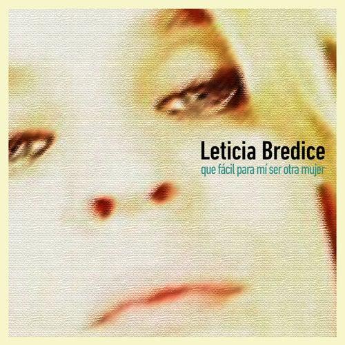 Que Facil para Mi Ser Otra Mujer de Leticia Brédice