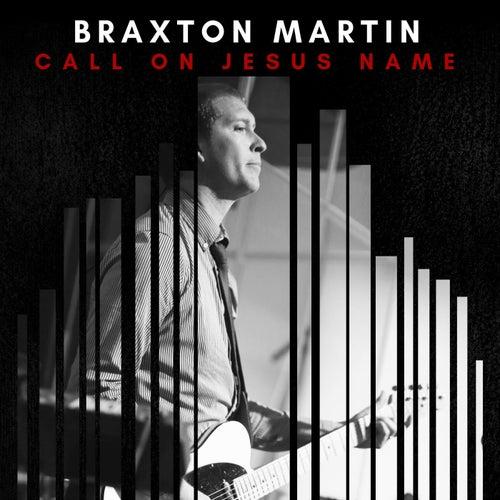 Call on Jesus Name by Braxton Martin