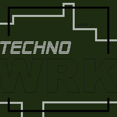 Techno WRK (Volume 1) by Various Artists