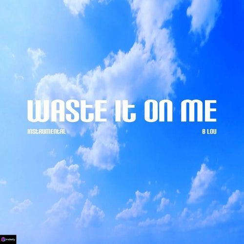 Waste It On Me Originally Performed By Steve Aoki By Blou