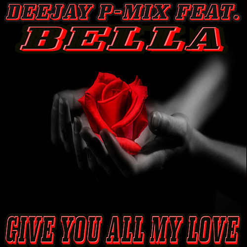 Give You All My Love de Deejay P-Mix