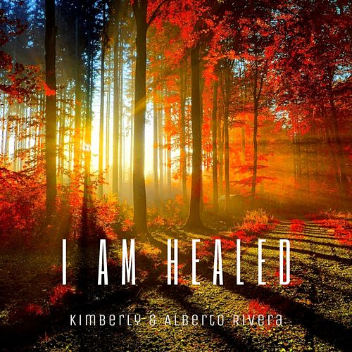 I Am Healed de Kimberly and Alberto Rivera