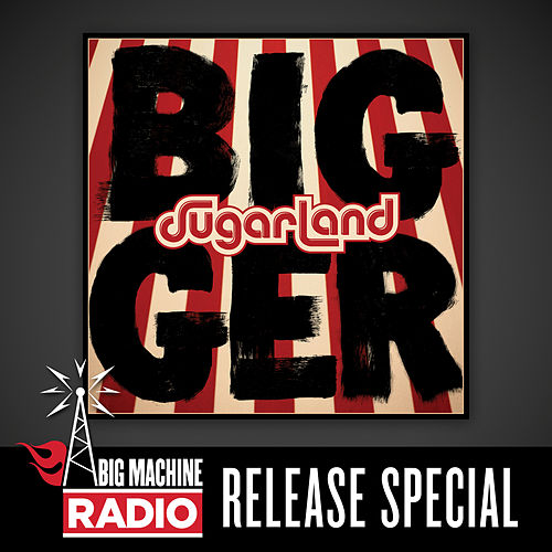 Bigger (Big Machine Radio Release Special) by Sugarland