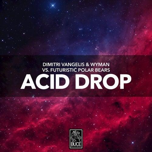 Acid Drop von Dimitri Vangelis & Wyman