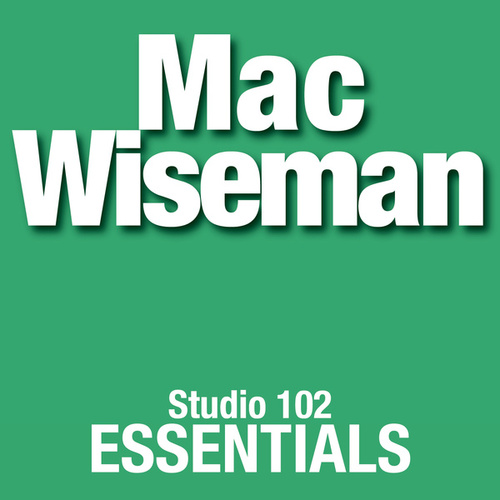 Mac Wiseman: Studio 102 Essentials by Mac Wiseman