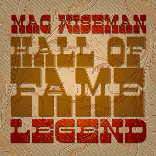 Mac Wiseman: Hall of Fame Legend by Mac Wiseman