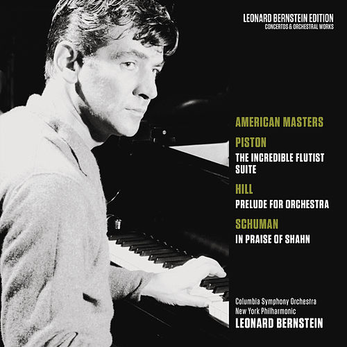 American Masters: Piston: The Incredible Flutist - Hill: Prelude for Orchestra - Schuman: In Praise of Shahn von Leonard Bernstein