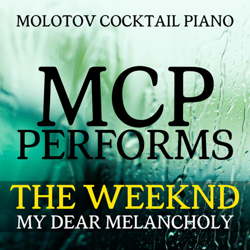 MCP Performs The Weeknd: My Dear Melancholy von Molotov Cocktail Piano