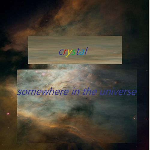 Somewhere In The Universe de Crystal