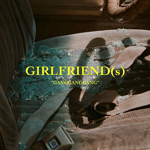 GIRLFRIEND(s) by The Gang Gang Gang