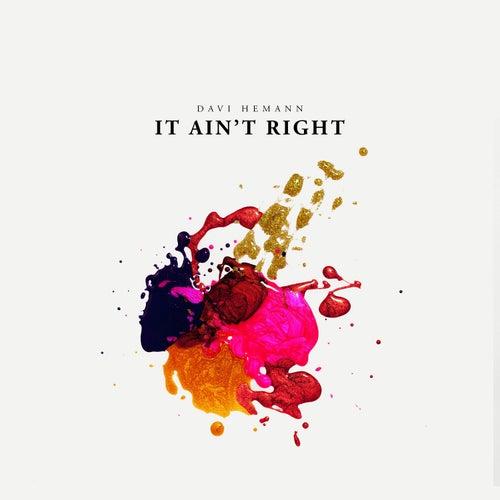 It Ain't Right by Davi Hemann