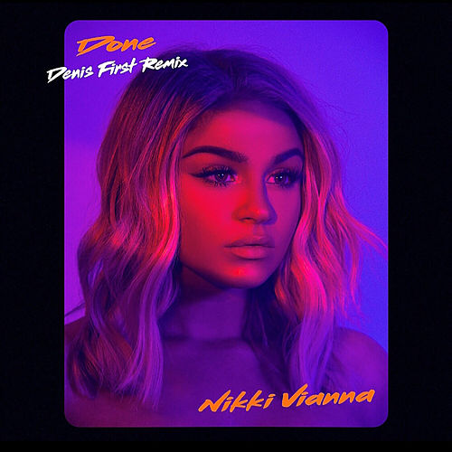 Done (Denis First Remix) by Nikki Vianna