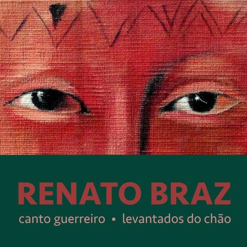 Canto Guerreiro - Levantados do Chão de Renato Braz