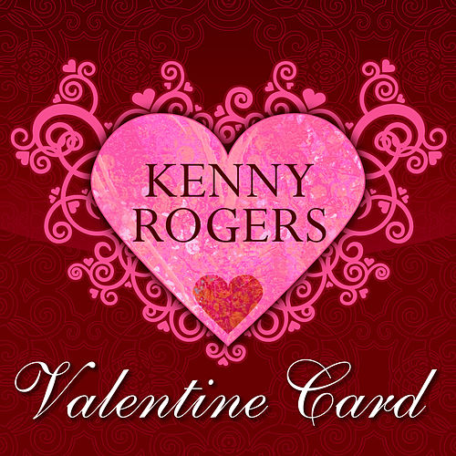 Kenny Rogers Valentine Card by Kenny Rogers