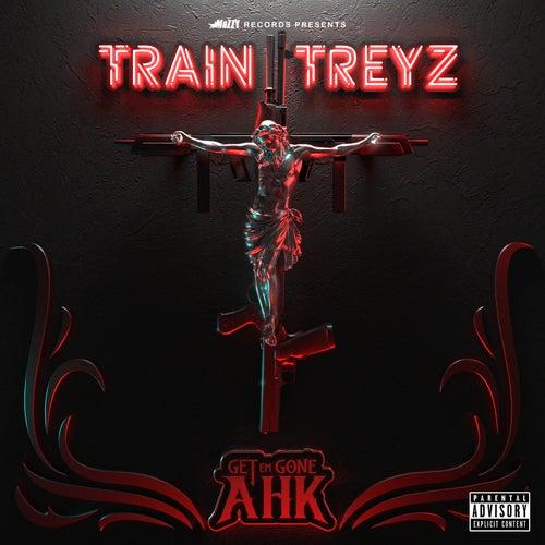 Get Em Gone Ahk von Train Treyz