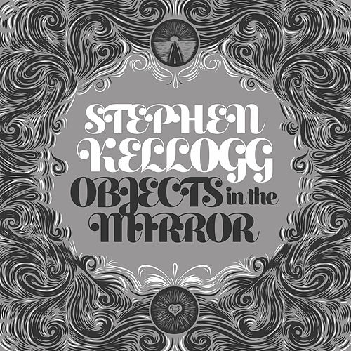 Objects in the Mirror by Stephen Kellogg