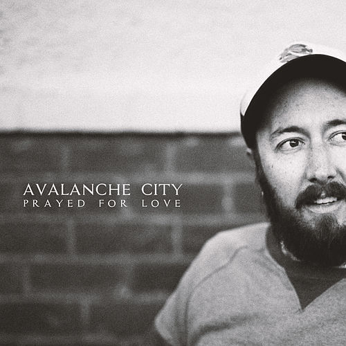 Prayed for Love by Avalanche City