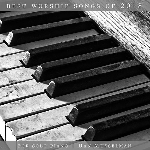 Best Worship Songs of 2018 for Solo Piano by Dan Musselman