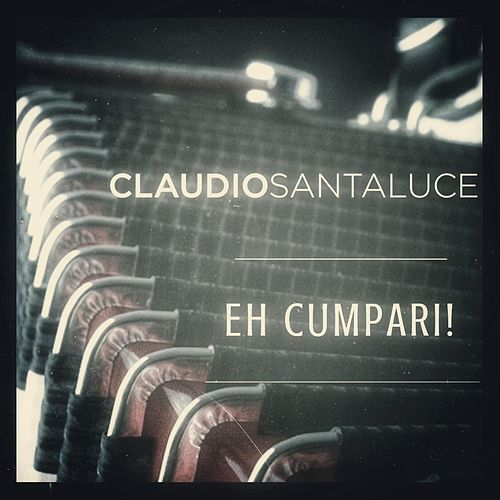 Eh Cumpari! de Claudio Santaluce