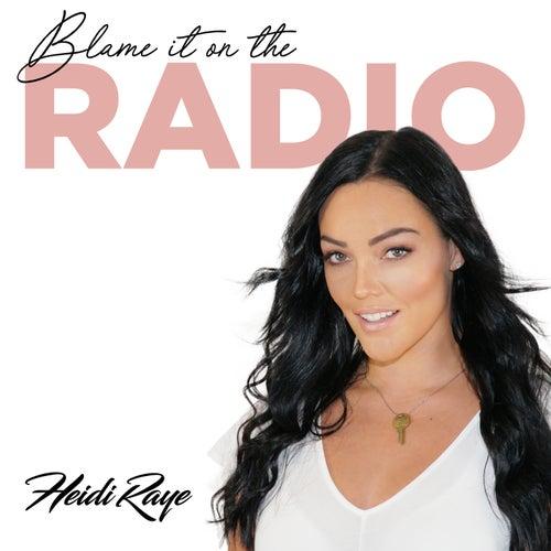 Blame It on the Radio by Heidi Raye