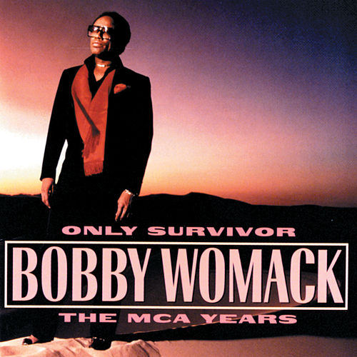 Only Survivor: The MCA Years von Bobby Womack