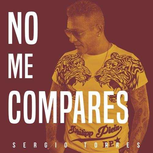 No Me Compares de El Sergio Torres