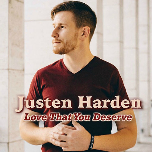 Love That You Deserve by Justen Harden