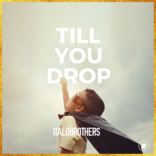 Till You Drop von ItaloBrothers