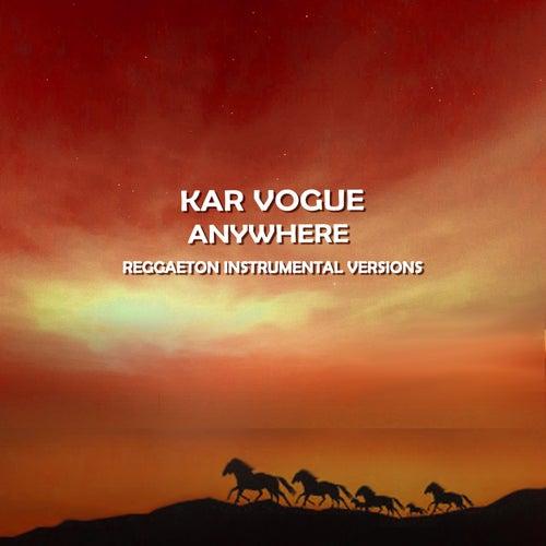Anywhere (Reggaeton Instrumental Versions [Tribute To Rita Ora]) von Kar Vogue