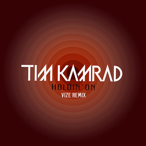Holdin' On (VIZE Remix) by Tim Kamrad