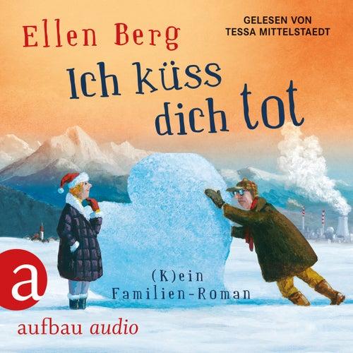 Ich küss dich tot - (K)ein Familien-Roman (gekürzt) von Ellen Berg