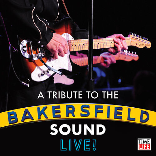 A Tribute to the Bakersfield Sound Live! by Various Artists
