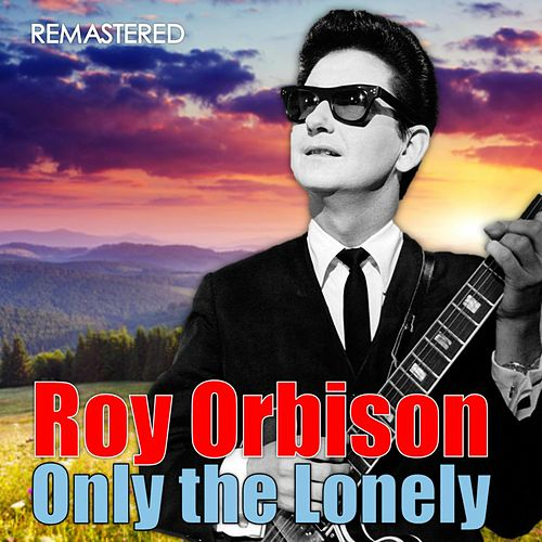 Only the Lonely (Digitally Remastered) by Roy Orbison