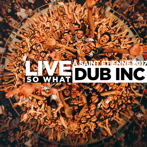 So What (Live Saint-Étienne 2017) by Dub Inc.