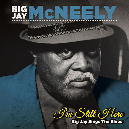 I'm Still Here - Big Jay Sings the Blues by Big Jay McNeely