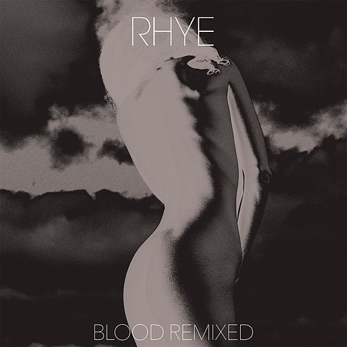 Blood Remixed (Pt. 2) by Rhye