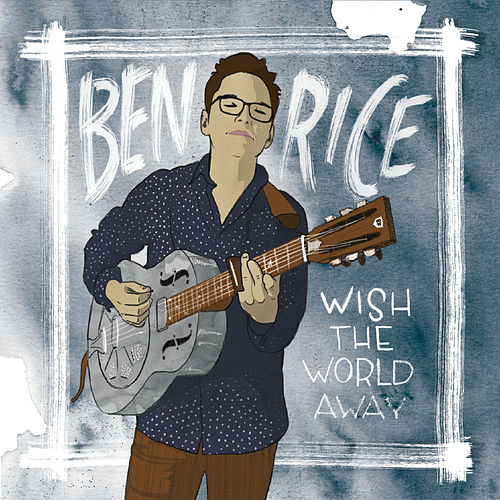 Wish the World Away de Ben Rice