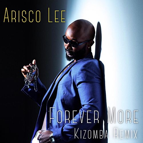 Forever More (Kizomba Remix) by Arisco Lee