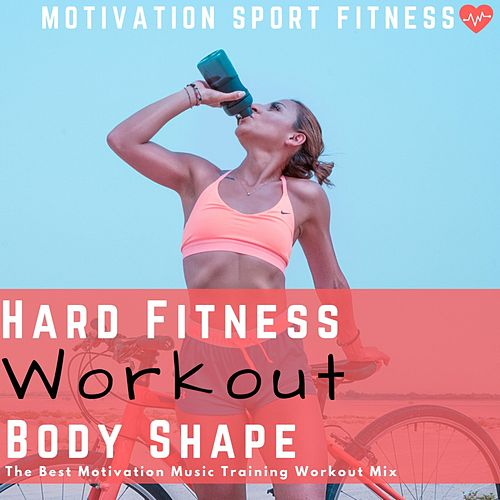 Hard Fitness Workout Full Body Shape (The Best Motivation Music Training Workout Mix) by Motivation Sport Fitness