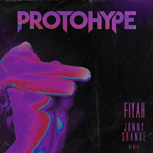 Fiyah (Jonny Grande Remix) by Protohype