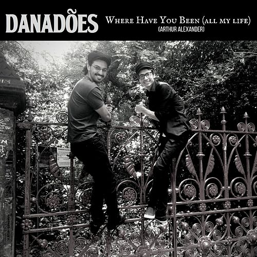 Where Have You Been (All My Life) by Danadões